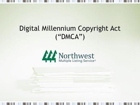 "Digital Millennium Copyright Act (""DMCA""). Common MLS Issue Listing Agent uploads infringing photo –Examples All members republish photo on IDX sites."