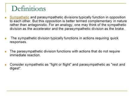 Definitions Sympathetic and parasympathetic divisions typically function in opposition to each other. But this opposition is better termed complementary.
