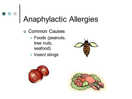Anaphylactic Allergies Common Causes Foods (peanuts, tree nuts, seafood) Insect stings.