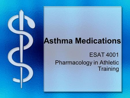 Asthma Medications ESAT 4001 Pharmacology in Athletic Training.