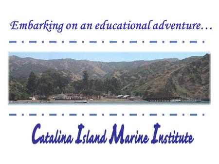 Embarking on an educational adventure… Our goal is for students to have a safe, enjoyable and educational experience.