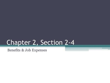 Chapter 2, Section 2-4 Benefits & Job Expenses. I can… Find the total job benefits Find the net job benefits Compare the net job benefits of jobs.