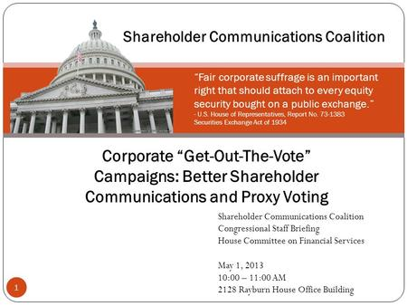 "Corporate ""Get-Out-The-Vote"" Campaigns: Better Shareholder Communications and Proxy Voting Shareholder Communications Coalition Congressional Staff Briefing."