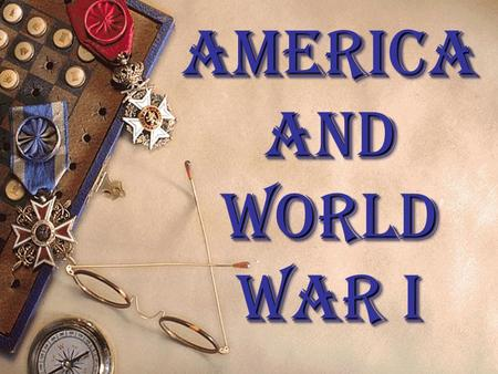 America and World War I Causes of the War 1. Aggressive Nationalism.