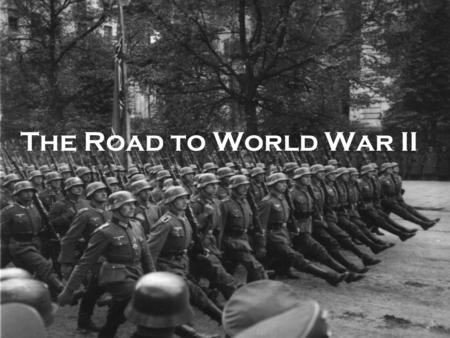 The Road to World War II World Attitudes United States –Isolationism –Johnson Act & Nye Commission England –Deeply in Debt –Difficulty in converting.