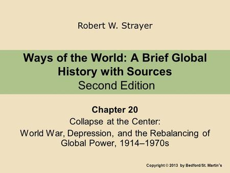 Ways of the World: A Brief Global History with Sources Second Edition Chapter 20 Collapse at the Center: World War, Depression, and the Rebalancing of.