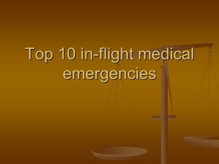 Top 10 in-flight medical emergencies. Important Do no harm Do no harm 70% incidents managed by crew 70% incidents managed by crew Practice within limits.