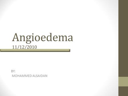 Angioedema 11/12/2010 BY: MOHAMMED ALSAIDAN.