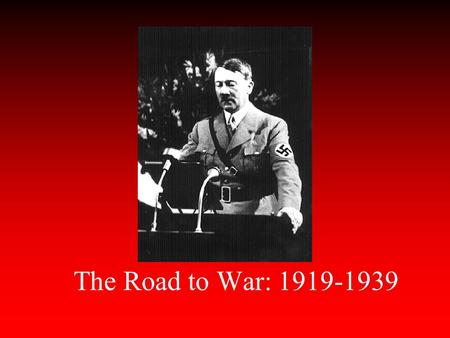 The Road to War: 1919-1939 Europe 1919-1938 German Geographic Problems-- World War I short Atlantic coast narrow access to the North Sea the Alps limit.