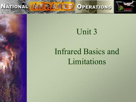 Unit 3 Infrared Basics and Limitations. Objectives: The student will be able to explain in layman's terms four basic elements that affect thermal IR sensing.