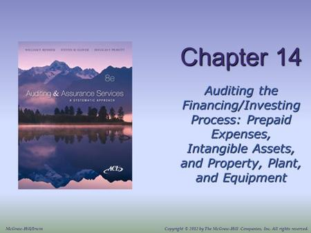 Chapter 14 Auditing the Financing/Investing Process: Prepaid Expenses, Intangible Assets, and Property, Plant, and Equipment McGraw-Hill/IrwinCopyright.