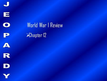 World War I Review  Chapter 12. The Road To War Americans on The Eur. Front sec.3 100 200 300 400 500 100 200 300 400 500 Global Peacemaker sec.5 Americans.