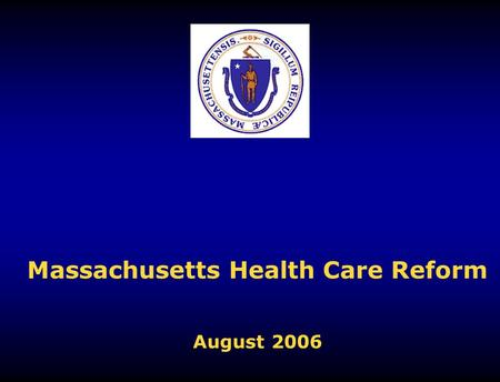 Massachusetts Health Care Reform August 2006. 2 Why healthcare reform in Massachusetts?  Double-digit, annual increases in insurance premiums and the.
