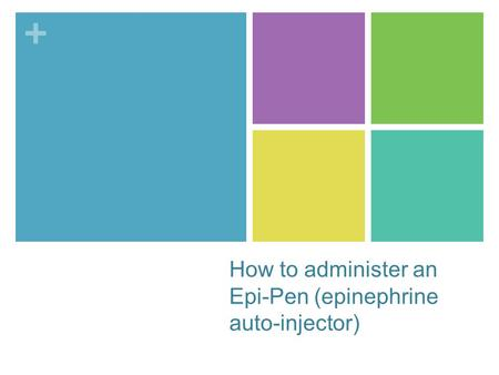 + How to administer an Epi-Pen (epinephrine auto-injector)