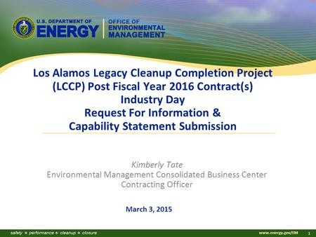 Www.energy.gov/EM 1 Los Alamos Legacy Cleanup Completion Project (LCCP) Post Fiscal Year 2016 Contract(s) Industry Day Request For Information & Capability.