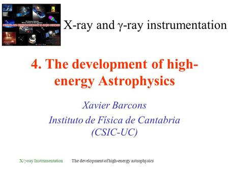 X/  -ray Instrumentation The development of high-energy astrophysics X-ray and  -ray instrumentation 4. The development of high- energy Astrophysics.