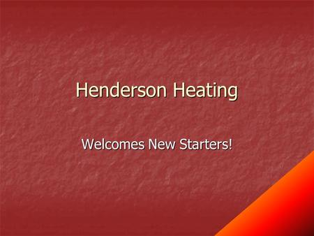 Henderson Heating Welcomes New Starters!. Topics The Company The Company Terms of Employment Terms of Employment You and the Company You and the Company.