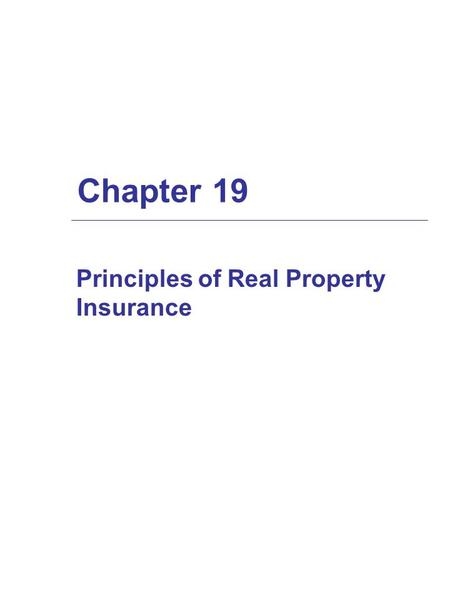 Chapter 19 Principles of Real Property Insurance.
