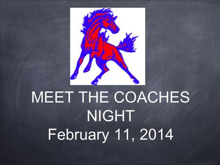 MEET THE COACHES NIGHT February 11, 2014. MEET THE COACHES Partnership BHPRSD Athletic Policies Meet Your Coaches.