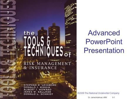 Dr. James Kallman, ARM 9-1 Advanced PowerPoint Presentation ©2009 The National Underwriter Company.