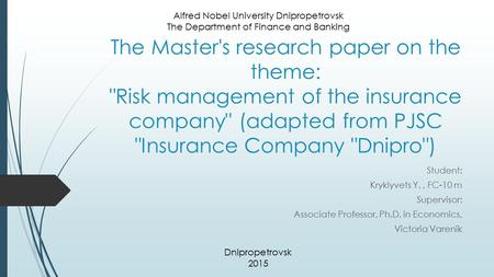 The Master's research paper on the theme: Risk management of the insurance company (adapted from PJSC Insurance Company Dnipro) Student: Kryklyvets.