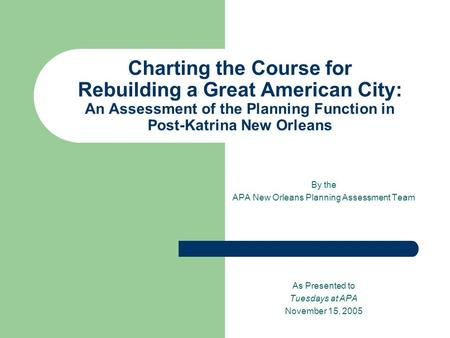 Charting the Course for Rebuilding a Great American City: An Assessment of the Planning Function in Post-Katrina New Orleans By the APA New Orleans Planning.