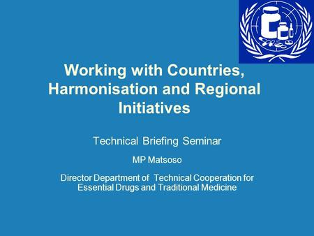 Working with Countries, Harmonisation and Regional Initiatives Technical Briefing Seminar MP Matsoso Director Department of Technical Cooperation for Essential.