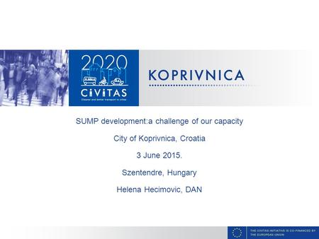 SUMP development:a challenge of our capacity City of Koprivnica, Croatia 3 June 2015. Szentendre, Hungary Helena Hecimovic, DAN.
