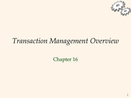 1 Transaction Management Overview Chapter 16. 2 Transactions  Concurrent execution of user programs is essential for good DBMS performance.  Because.