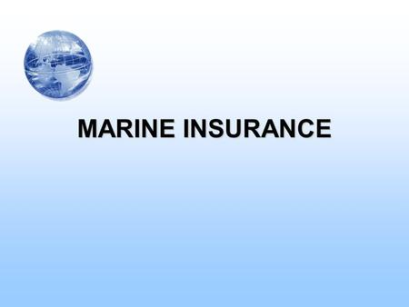 MARINE INSURANCE. Definition –assurer: –insured: