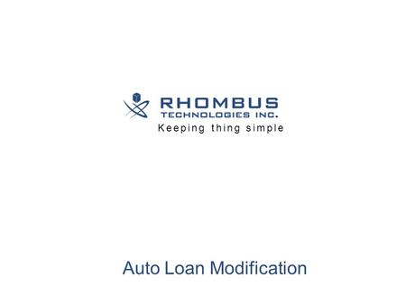 Keeping thing simple Auto Loan Modification. Rhombus Auto Loan Modification One simple solution to avoid Repossession 01 www.rhombustechnologies.com.