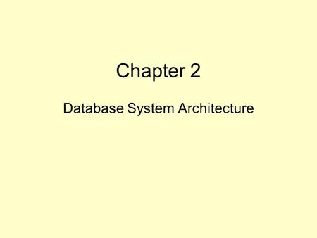"Chapter 2 Database System Architecture. An ""architecture"" for a database system. A specification of how it will work, what it will ""look like."" The ""ANSI/SPARC"""