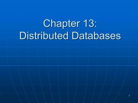 1 Chapter 13: Distributed Databases. Chapter 13 2 Definitions Distributed Database: A single logical database that is spread physically across computers.