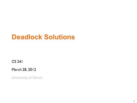 1 Deadlock Solutions CS 241 March 28, 2012 University of Illinois.