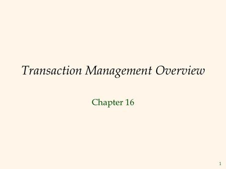 1 Transaction Management Overview Chapter 16. 2 Transactions  A transaction is the DBMS's abstract view of a user program: a sequence of reads and writes.