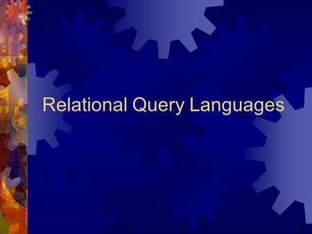 Relational Query Languages. Languages of DBMS  Data Definition Language DDL  define the schema and storage stored in a Data Dictionary  Data Manipulation.