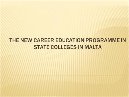 THE NEW CAREER EDUCATION PROGRAMME IN STATE COLLEGES IN MALTA.