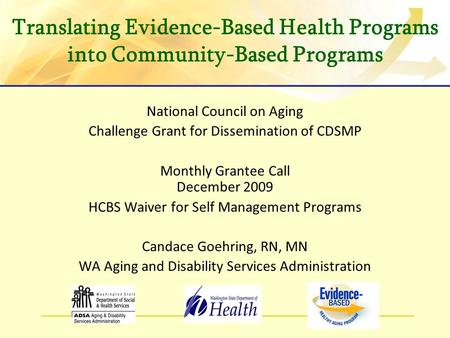 National Council on Aging Challenge Grant for Dissemination of CDSMP Monthly Grantee Call December 2009 HCBS Waiver for Self Management Programs Candace.