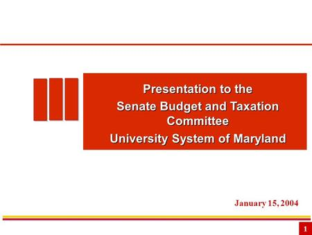 1 Presentation to the Senate Budget and Taxation Committee University System of Maryland January 15, 2004.