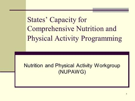 1 States' Capacity for Comprehensive Nutrition and Physical Activity Programming Nutrition and Physical Activity Workgroup (NUPAWG)