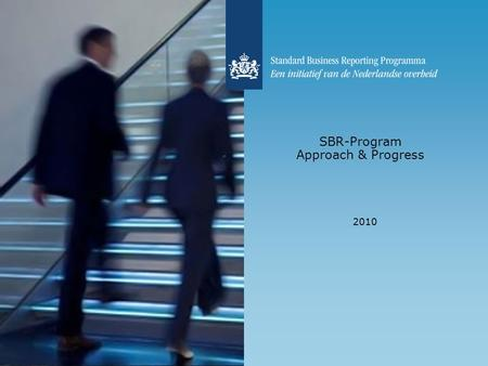 SBR-Program Approach & Progress 2010. What does SBR means to us? SBR means to us standardization in the proces of financial reporting:  Business to government.