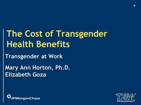 The Cost of Transgender Health Benefits Transgender at Work Mary Ann Horton, Ph.D. Elizabeth Goza.