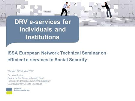 ISSA European Network Technical Seminar on efficient e-services in Social Security Warsaw, 24 th of May 2012 Dr. Jens Bruhn Deutsche Rentenversicherung.