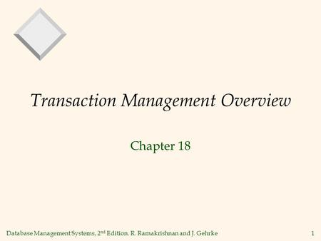 Database Management Systems, 2 nd Edition. R. Ramakrishnan and J. Gehrke1 Transaction Management Overview Chapter 18.