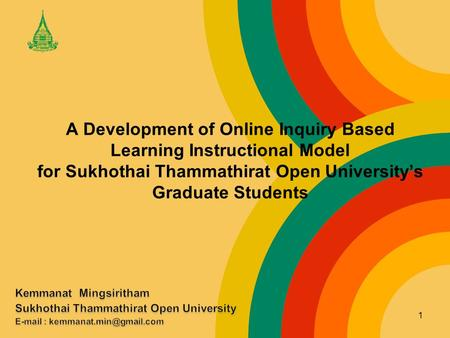 A Development of Online Inquiry Based Learning Instructional Model for Sukhothai Thammathirat Open University's Graduate Students 1.