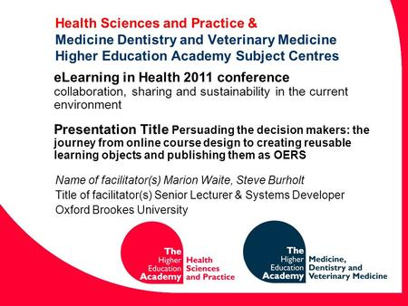 Health Sciences and Practice & Medicine Dentistry and Veterinary Medicine Higher Education Academy Subject Centres Name of facilitator(s) Marion Waite,