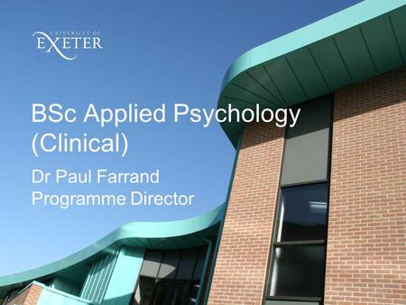 BSc Applied Psychology (Clinical) Dr Paul Farrand Programme Director.