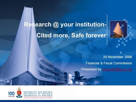 your institution- Cited more, Safe forever 24 November 2008 Financial & Fiscal Commission Presented by