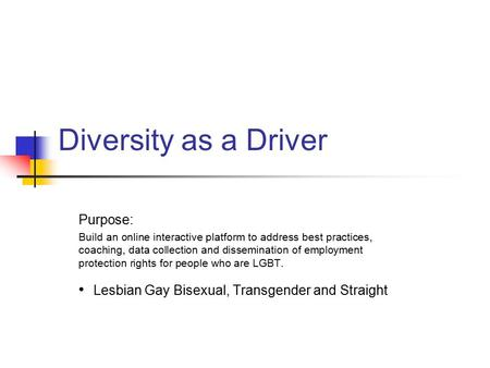 Diversity as a Driver Purpose: Build an online interactive platform to address best practices, coaching, data collection and dissemination of employment.