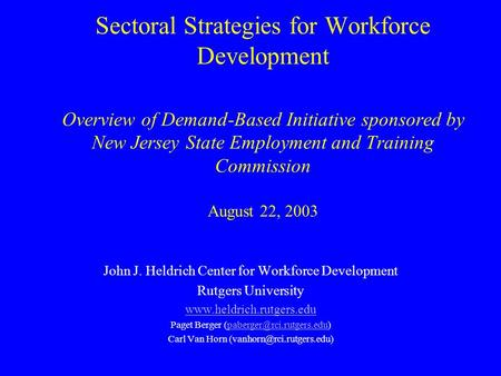 Sectoral Strategies for Workforce Development Overview of Demand-Based Initiative sponsored by New Jersey State Employment and Training Commission August.